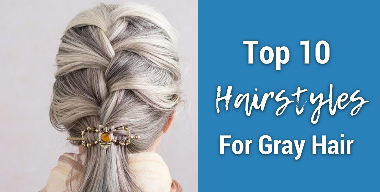 The Top 10 Best Hairstyles For Long Gray Hair In 2020